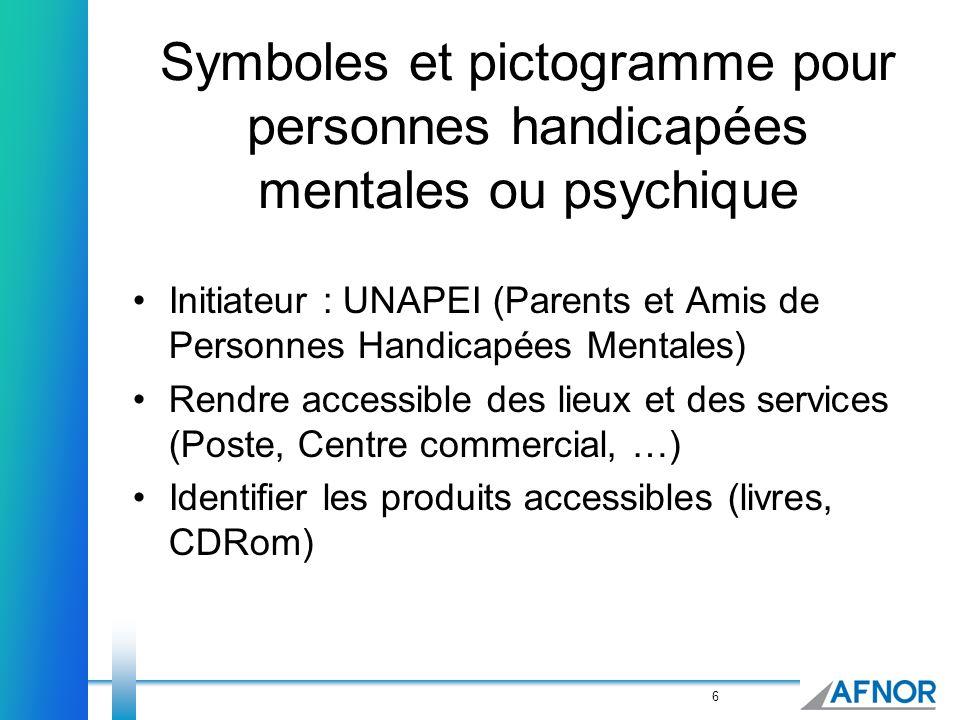 6 Symboles et pictogramme pour personnes handicapées mentales ou psychique Initiateur : UNAPEI (Parents et Amis de Personnes Handicapées Mentales) Ren