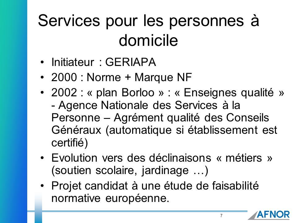 7 Services pour les personnes à domicile Initiateur : GERIAPA 2000 : Norme + Marque NF 2002 : « plan Borloo » : « Enseignes qualité » - Agence Nationa