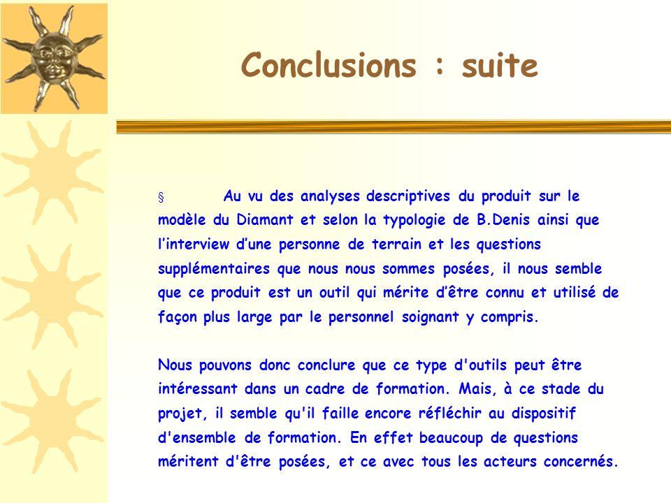 Conclusions : suite Au vu des analyses descriptives du produit sur le modèle du Diamant et selon la typologie de B.Denis ainsi que linterview dune per