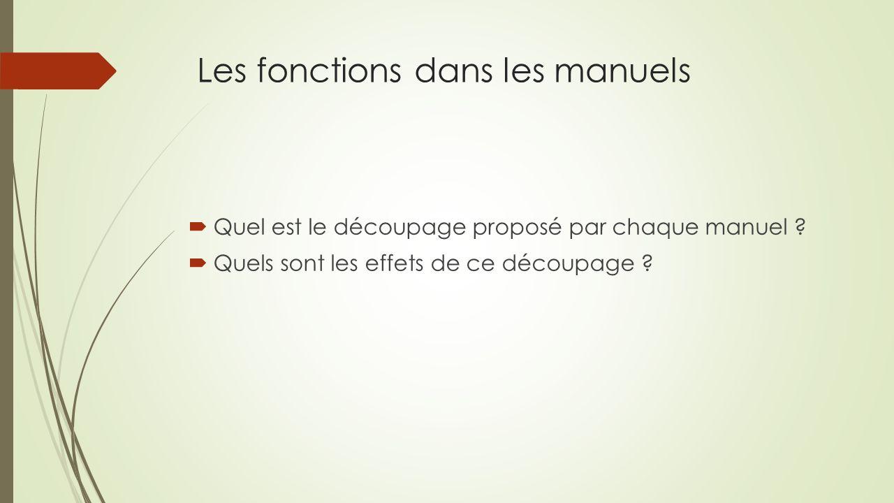Les fonctions dans les manuels Quel est le découpage proposé par chaque manuel ? Quels sont les effets de ce découpage ?