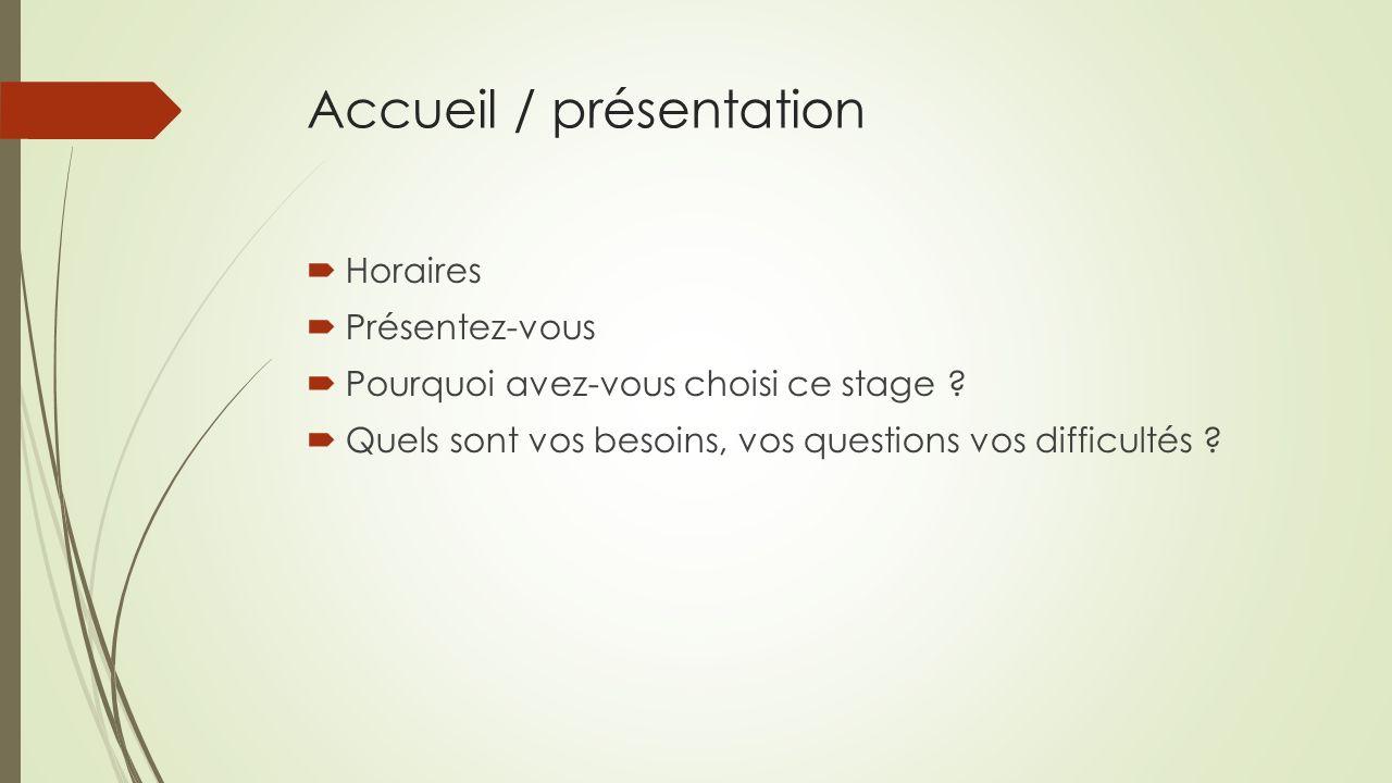 Accueil / présentation Horaires Présentez-vous Pourquoi avez-vous choisi ce stage .