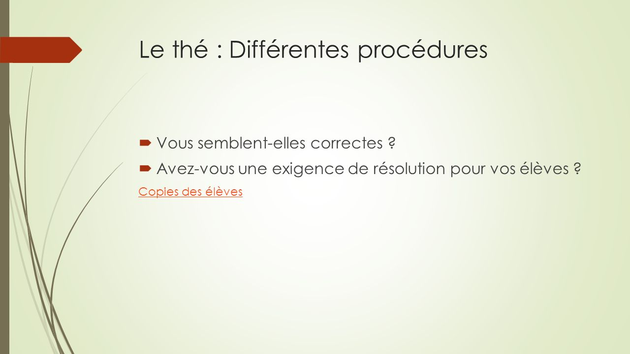 Le thé : Différentes procédures Vous semblent-elles correctes ? Avez-vous une exigence de résolution pour vos élèves ? Copies des élèves