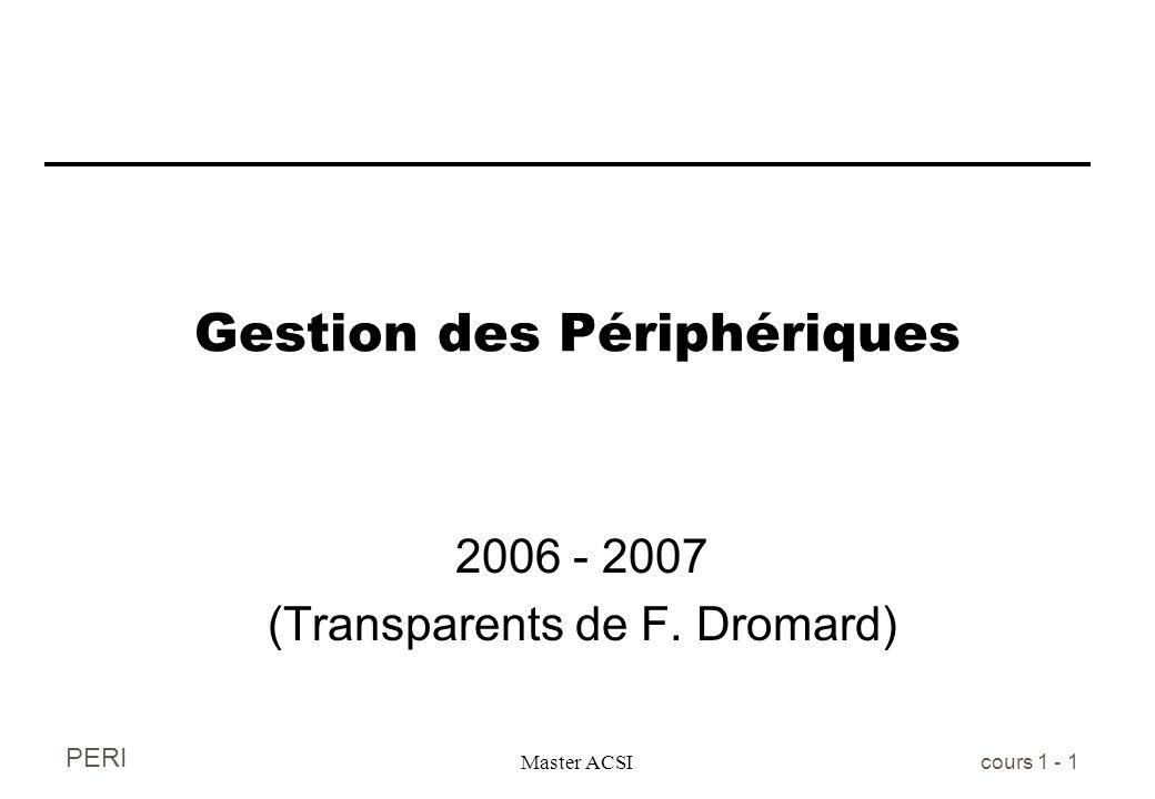 PERI Master ACSI cours 1 - 1 Gestion des Périphériques 2006 - 2007 (Transparents de F. Dromard)