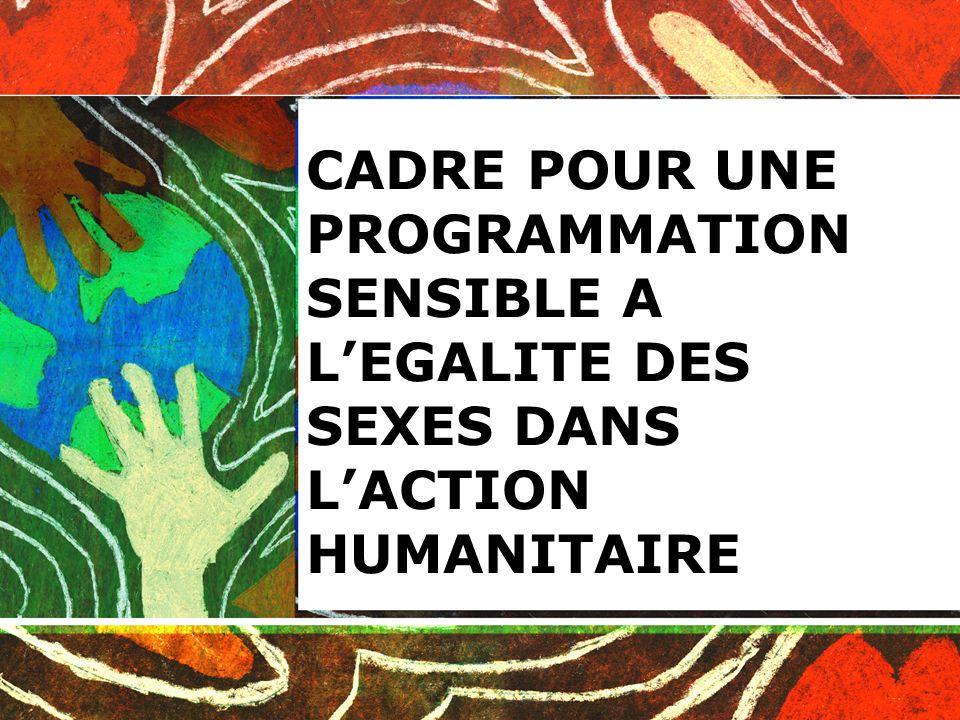 CADRE POUR UNE PROGRAMMATION SENSIBLE A LEGALITE DES SEXES DANS LACTION HUMANITAIRE