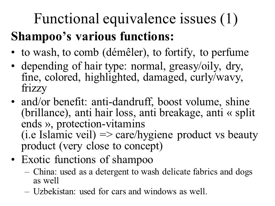 Functional equivalence issues (2) single product « body and hair » in various countries (2 in 1), => modifies the functions Place of use : at home, hairdresser, outside (Africa, India), locker room Packaging .
