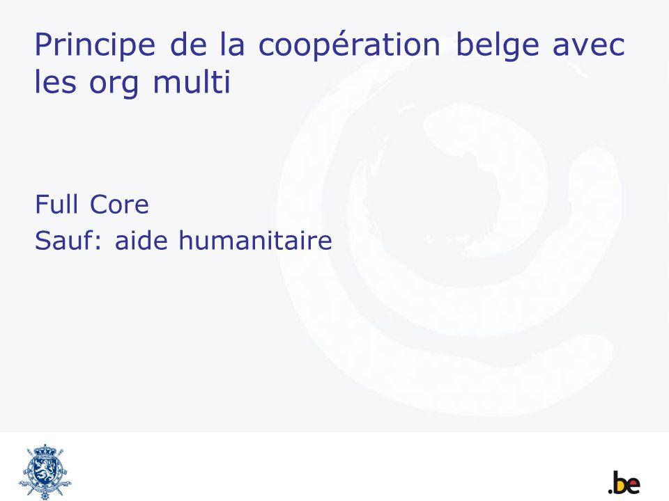 Principe de la coopération belge avec les org multi Full Core Sauf: aide humanitaire
