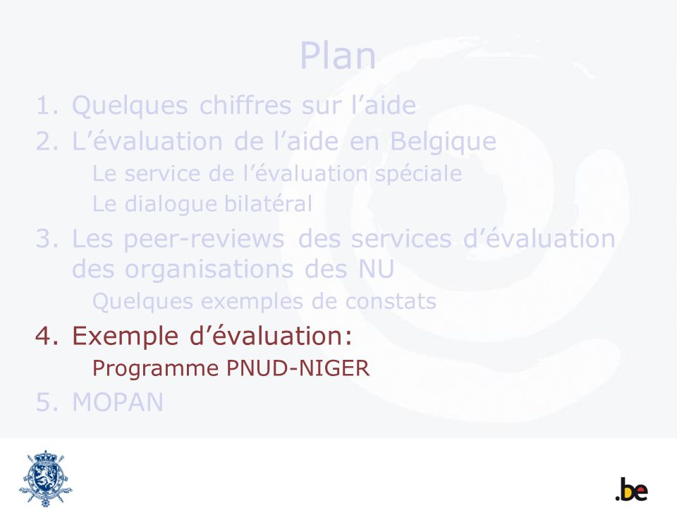 Plan 1.Quelques chiffres sur laide 2.Lévaluation de laide en Belgique Le service de lévaluation spéciale Le dialogue bilatéral 3.Les peer-reviews des