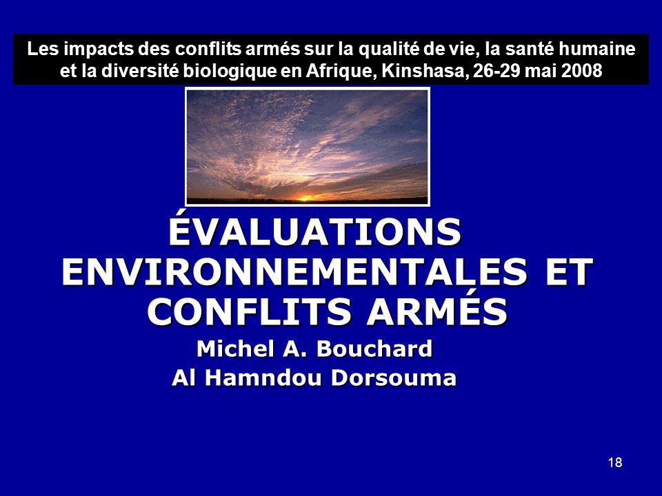 18 ÉVALUATIONS ENVIRONNEMENTALES ET CONFLITS ARMÉS Michel A. Bouchard Al Hamndou Dorsouma Les impacts des conflits armés sur la qualité de vie, la san