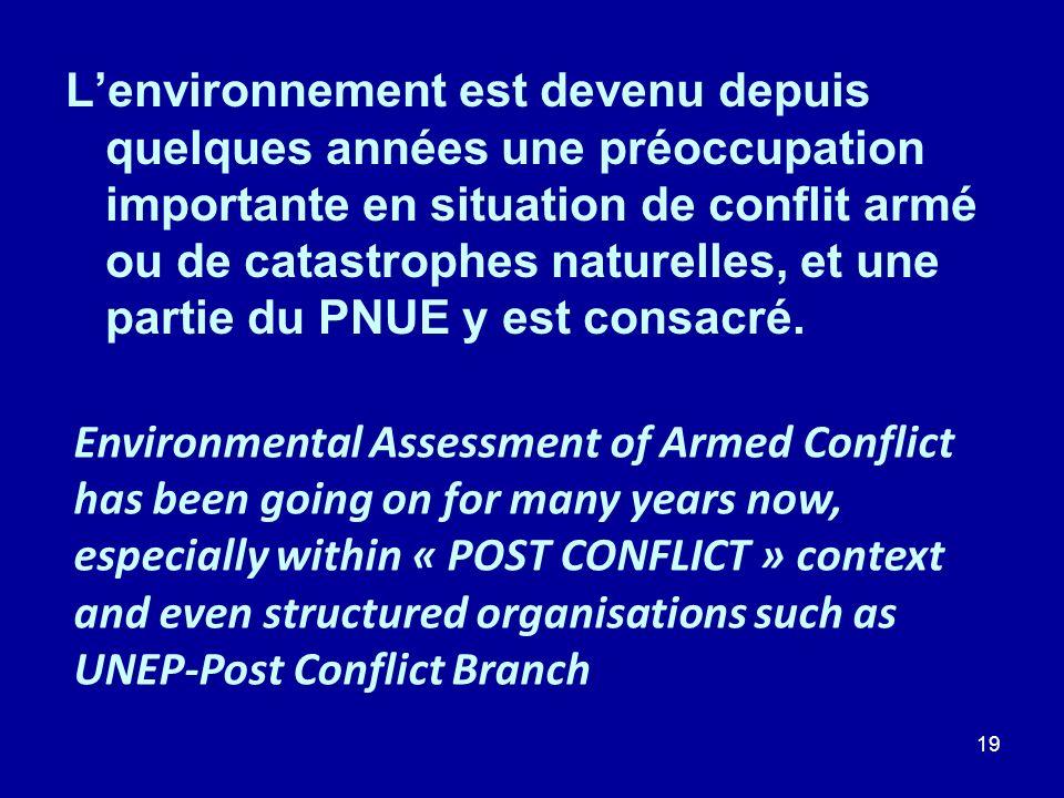 19 Lenvironnement est devenu depuis quelques années une préoccupation importante en situation de conflit armé ou de catastrophes naturelles, et une pa