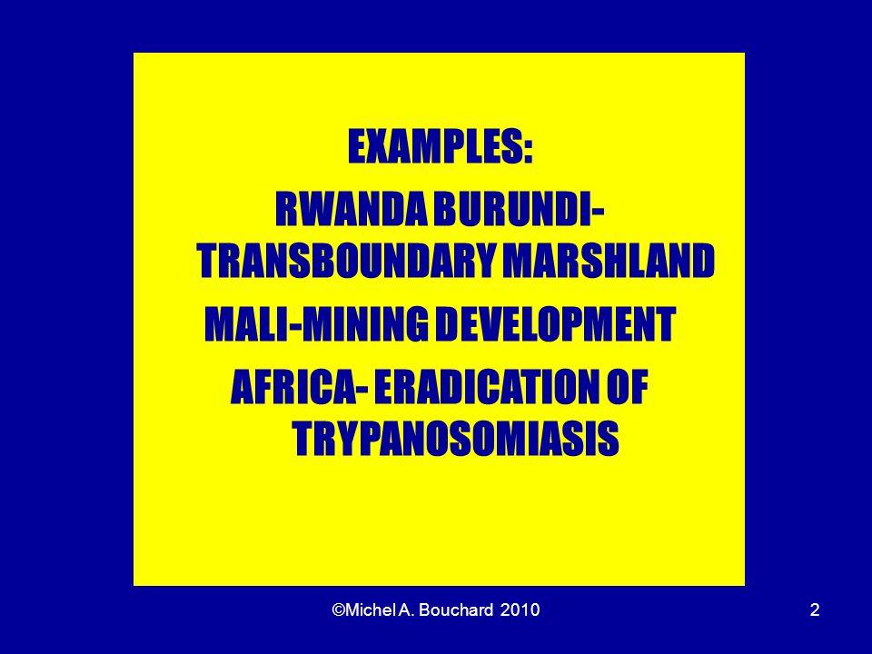 2 EXAMPLES: RWANDA BURUNDI- TRANSBOUNDARY MARSHLAND MALI-MINING DEVELOPMENT AFRICA- ERADICATION OF TRYPANOSOMIASIS