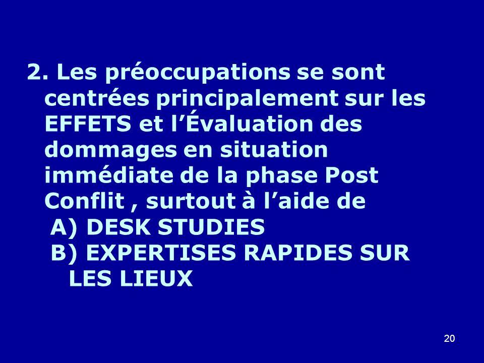 20 2. Les préoccupations se sont centrées principalement sur les EFFETS et lÉvaluation des dommages en situation immédiate de la phase Post Conflit, s