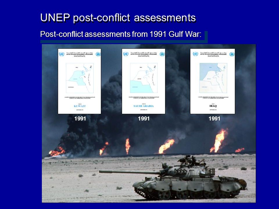 UNEP post-conflict assessments Post-conflict assessments from 1991 Gulf War: