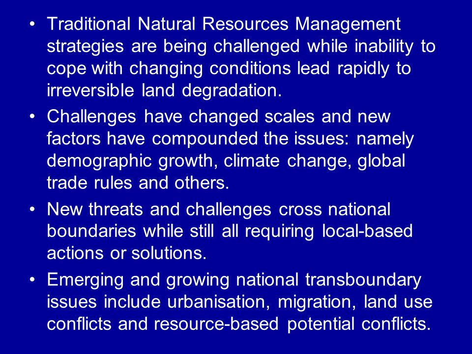 Traditional Natural Resources Management strategies are being challenged while inability to cope with changing conditions lead rapidly to irreversible