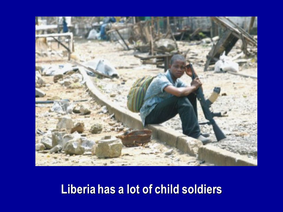 Liberia has a lot of child soldiers