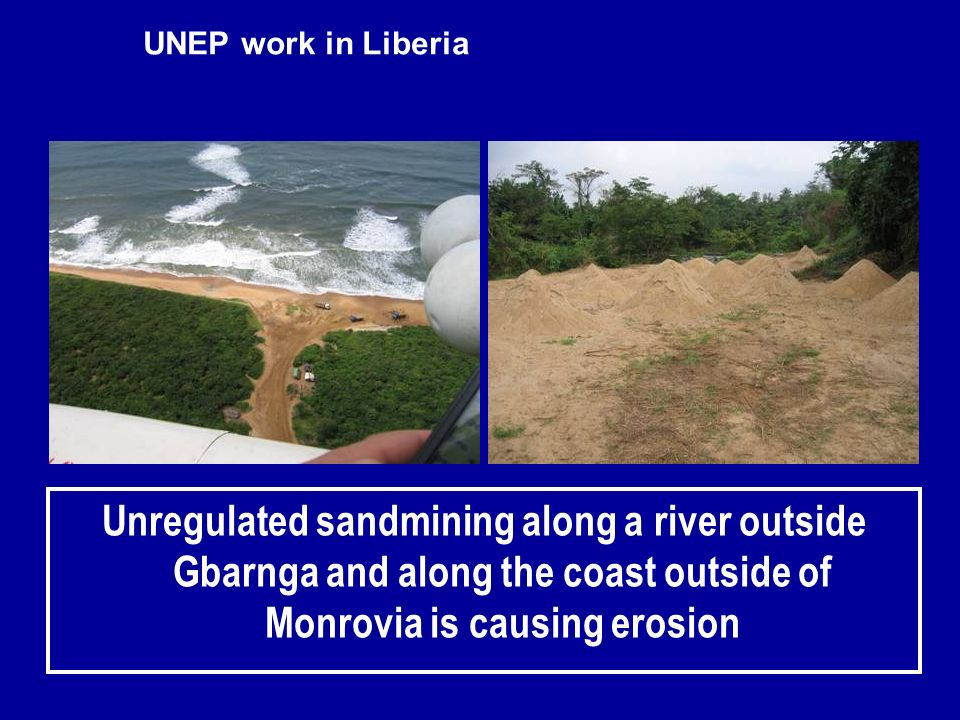 UNEP work in Liberia Unregulated sandmining along a river outside Gbarnga and along the coast outside of Monrovia is causing erosion