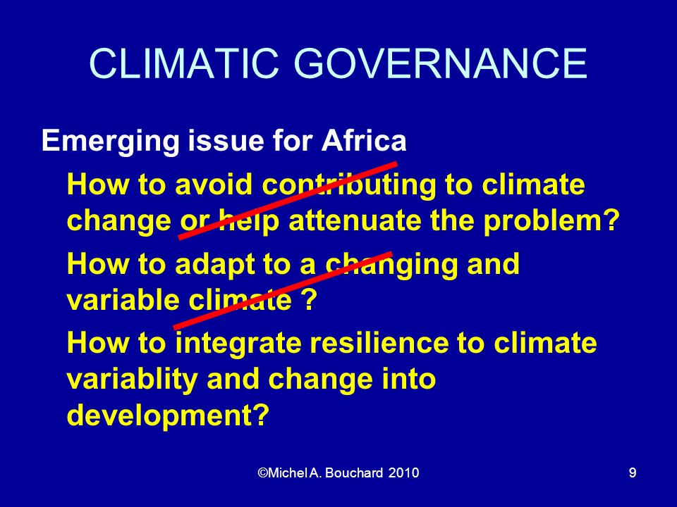 CLIMATIC GOVERNANCE Emerging issue for Africa How to avoid contributing to climate change or help attenuate the problem.