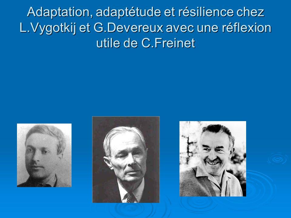 Adaptation, adaptétude et résilience chez L.Vygotkij et G.Devereux avec une réflexion utile de C.Freinet