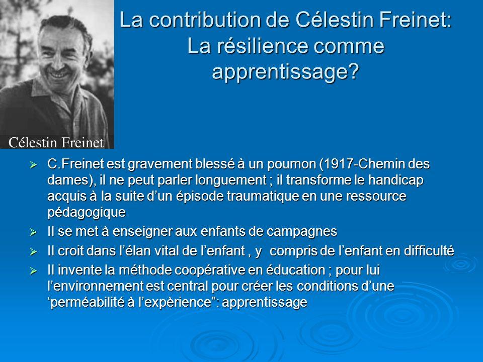 La contribution de Célestin Freinet: La résilience comme apprentissage? C.Freinet est gravement blessé à un poumon (1917-Chemin des dames), il ne peut