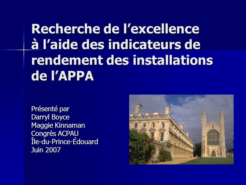 Recherche de lexcellence à laide des indicateurs de rendement des installations de lAPPA Présenté par Darryl Boyce Maggie Kinnaman Congrès ACPAU Île-du-Prince-Édouard Juin 2007