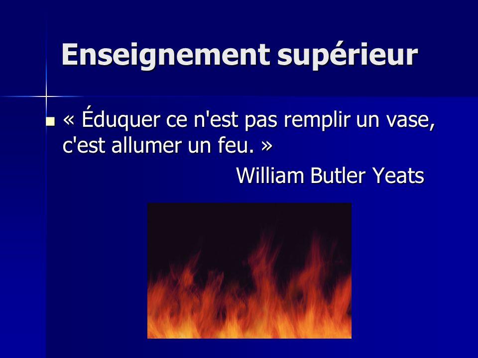 Enseignement supérieur « Éduquer ce n est pas remplir un vase, c est allumer un feu.