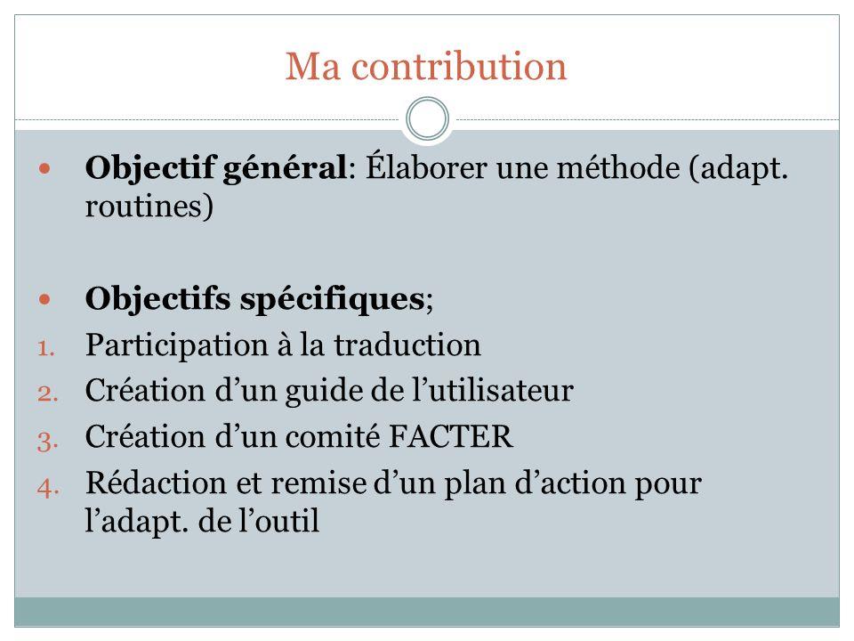 Ma contribution Objectif général: Élaborer une méthode (adapt. routines) Objectifs spécifiques; 1. Participation à la traduction 2. Création dun guide
