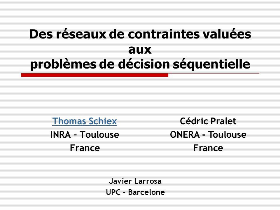 Des réseaux de contraintes valuées aux problèmes de décision séquentielle Thomas Schiex INRA – Toulouse France Cédric Pralet ONERA - Toulouse France J