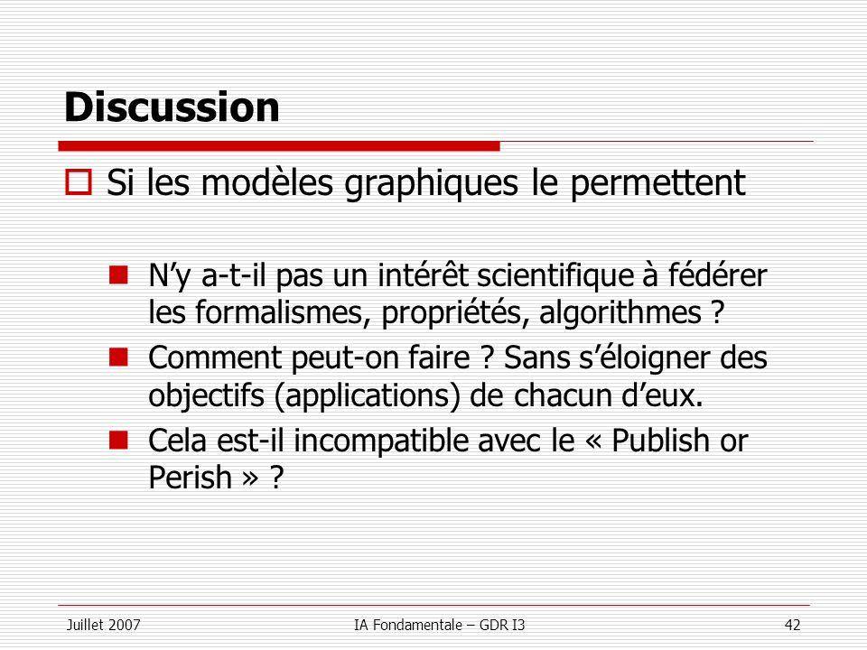 Juillet 2007IA Fondamentale – GDR I342 Discussion Si les modèles graphiques le permettent Ny a-t-il pas un intérêt scientifique à fédérer les formalis