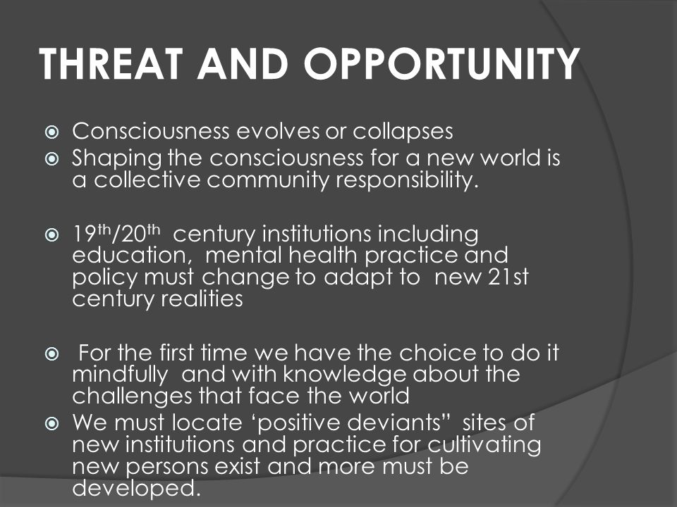 Consciousness evolves or collapses Shaping the consciousness for a new world is a collective community responsibility.