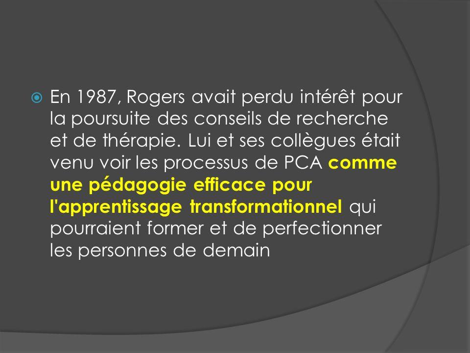 En 1987, Rogers avait perdu intérêt pour la poursuite des conseils de recherche et de thérapie. Lui et ses collègues était venu voir les processus de