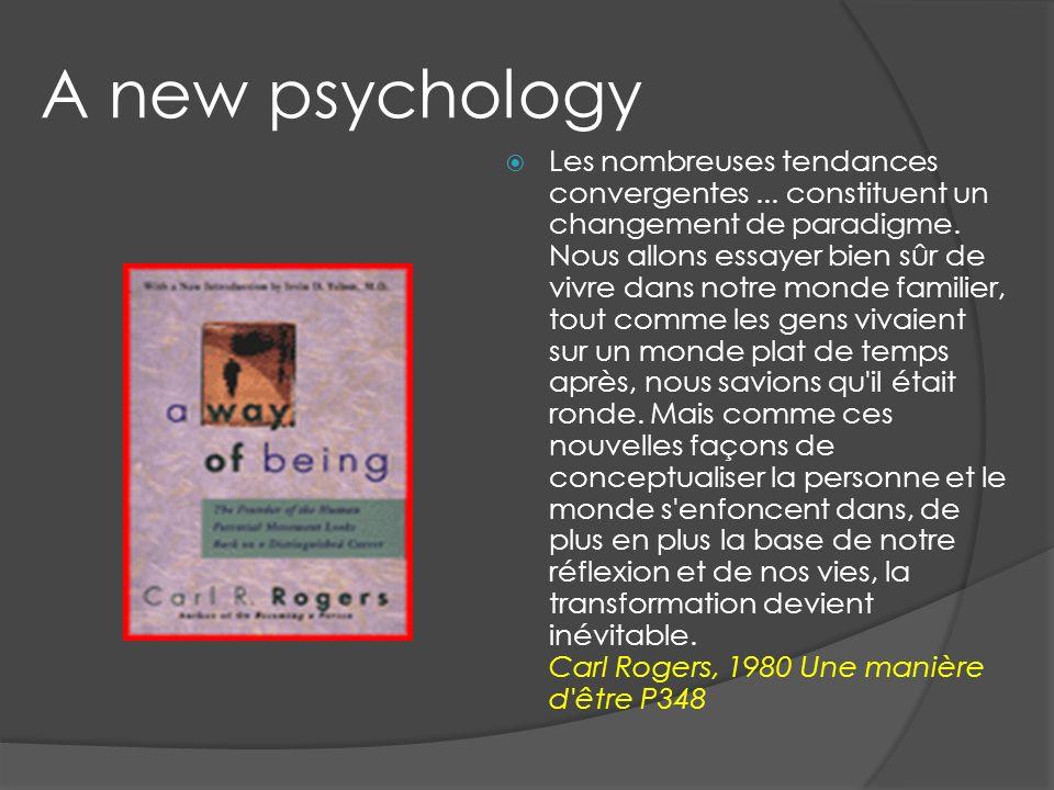A new psychology Les nombreuses tendances convergentes... constituent un changement de paradigme. Nous allons essayer bien sûr de vivre dans notre mon