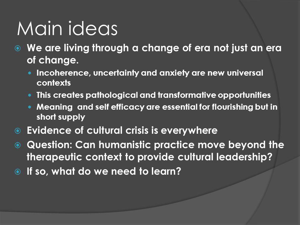 Main ideas Notre époque est l un des changements fondamentaux Incohérence, l incertitude et l anxiété sont maintenant contextes universels.