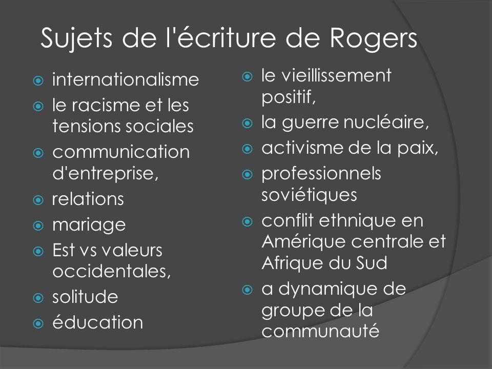 Sujets de l écriture de Rogers internationalisme le racisme et les tensions sociales communication d entreprise, relations mariage Est vs valeurs occidentales, solitude éducation le vieillissement positif, la guerre nucléaire, activisme de la paix, professionnels soviétiques conflit ethnique en Amérique centrale et Afrique du Sud a dynamique de groupe de la communauté
