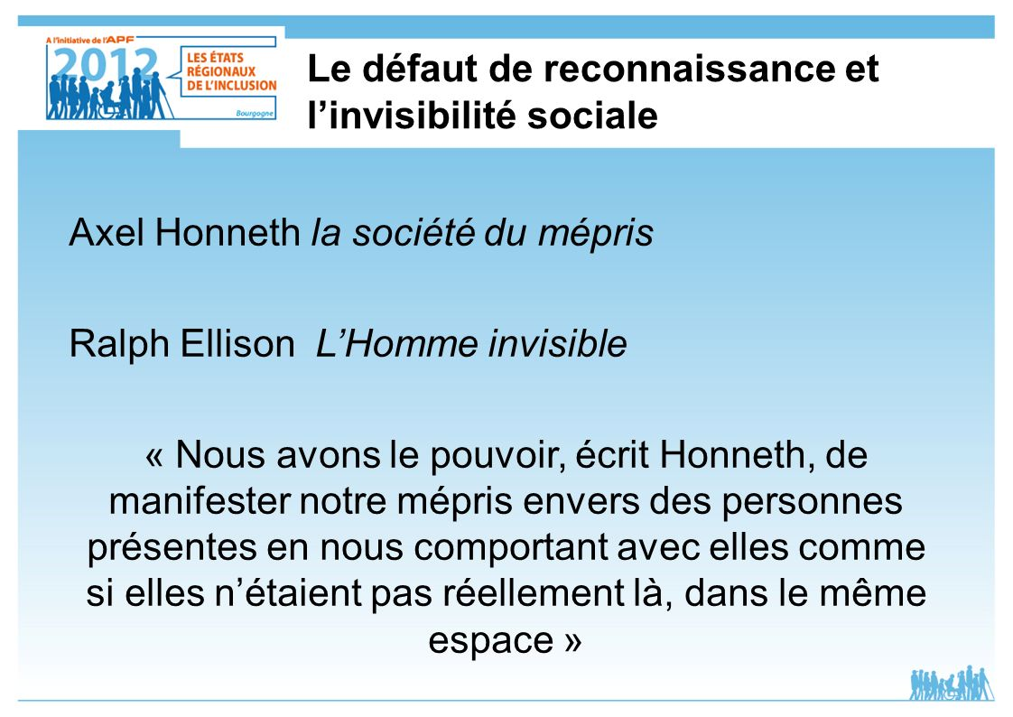 Le défaut de reconnaissance et linvisibilité sociale Axel Honneth la société du mépris Ralph Ellison LHomme invisible « Nous avons le pouvoir, écrit H