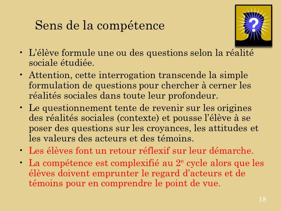 Sens de la compétence Lélève formule une ou des questions selon la réalité sociale étudiée.