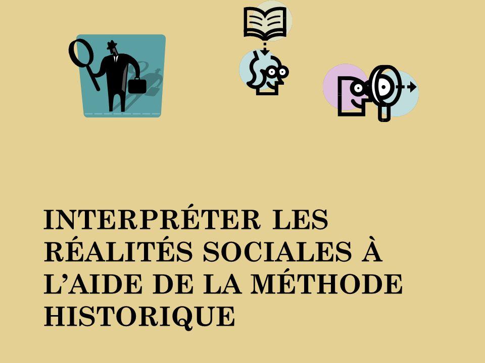 INTERPRÉTER LES RÉALITÉS SOCIALES À LAIDE DE LA MÉTHODE HISTORIQUE