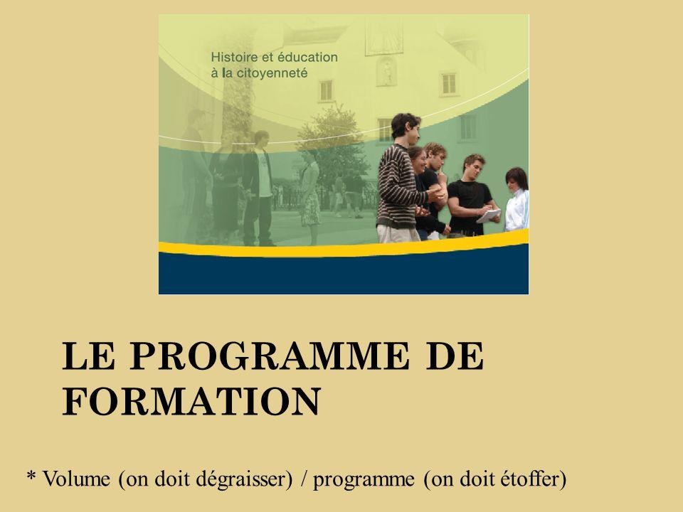LE PROGRAMME DE FORMATION * Volume (on doit dégraisser) / programme (on doit étoffer)