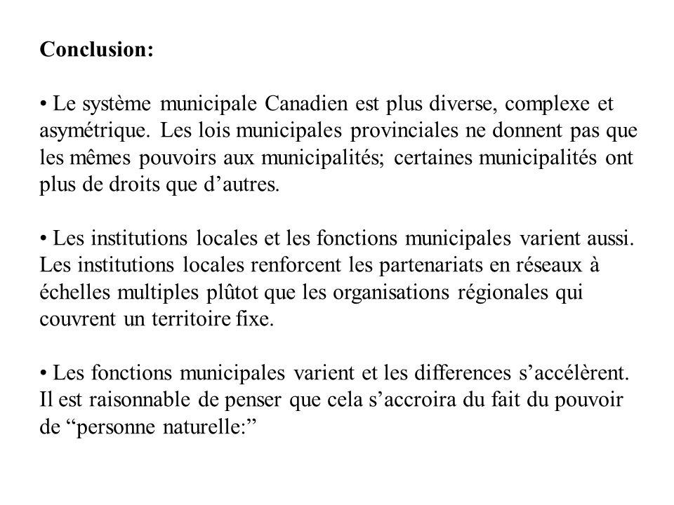 Conclusion: Le système municipale Canadien est plus diverse, complexe et asymétrique. Les lois municipales provinciales ne donnent pas que les mêmes p