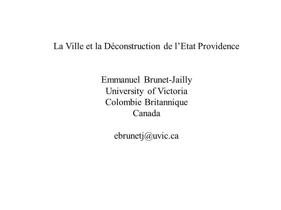La Ville et la Déconstruction de lEtat Providence Emmanuel Brunet-Jailly University of Victoria Colombie Britannique Canada ebrunetj@uvic.ca