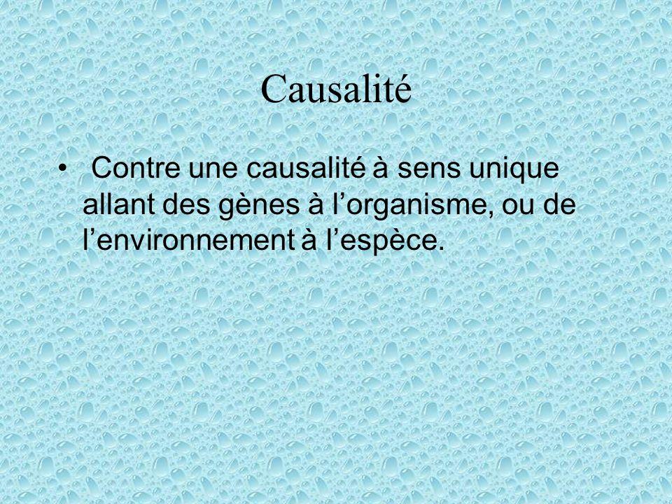 Causalité Contre une causalité à sens unique allant des gènes à lorganisme, ou de lenvironnement à lespèce.