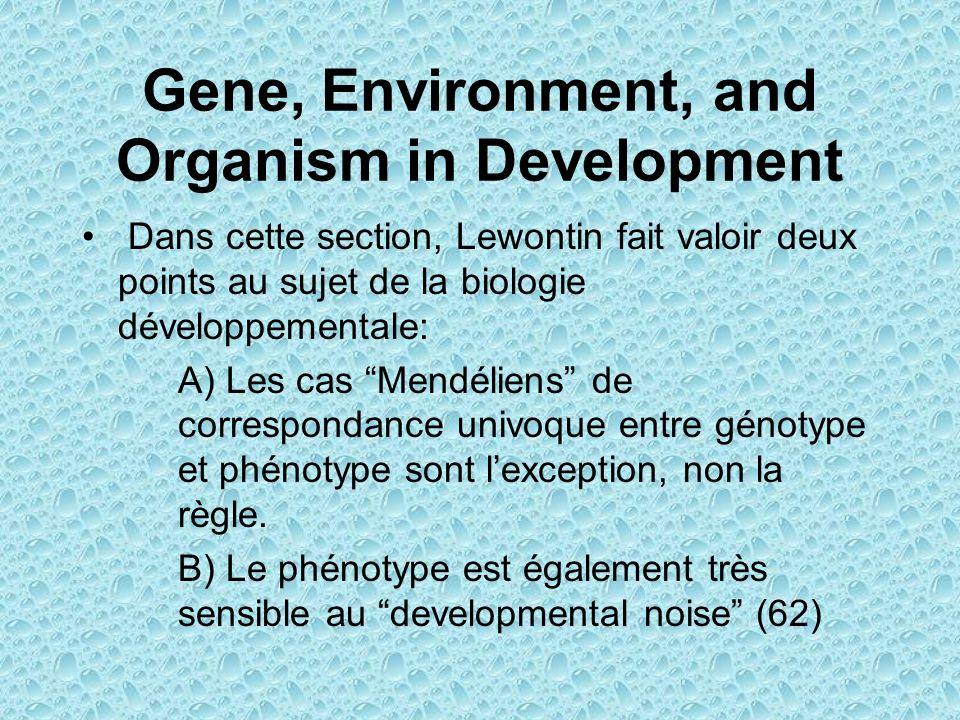 Gene, Environment, and Organism in Development Dans cette section, Lewontin fait valoir deux points au sujet de la biologie développementale: A) Les c