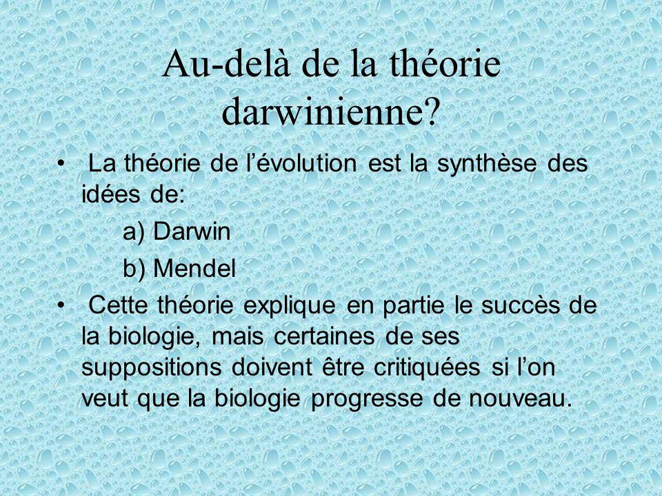 Au-delà de la théorie darwinienne? La théorie de lévolution est la synthèse des idées de: a) Darwin b) Mendel Cette théorie explique en partie le succ