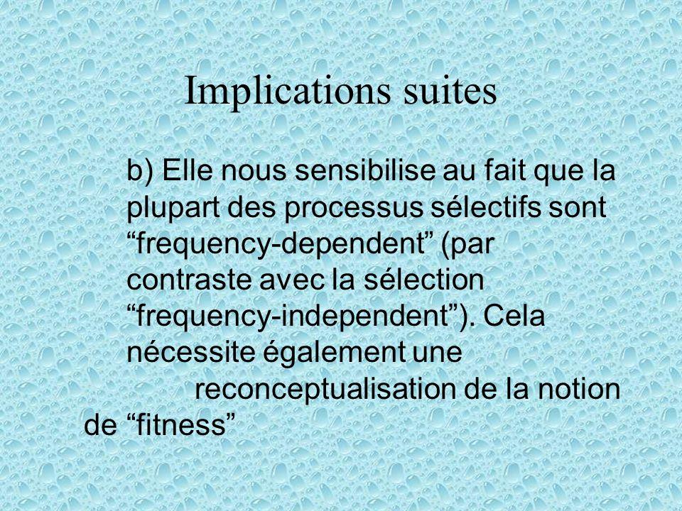 Implications suites b) Elle nous sensibilise au fait que la plupart des processus sélectifs sont frequency-dependent (par contraste avec la sélection