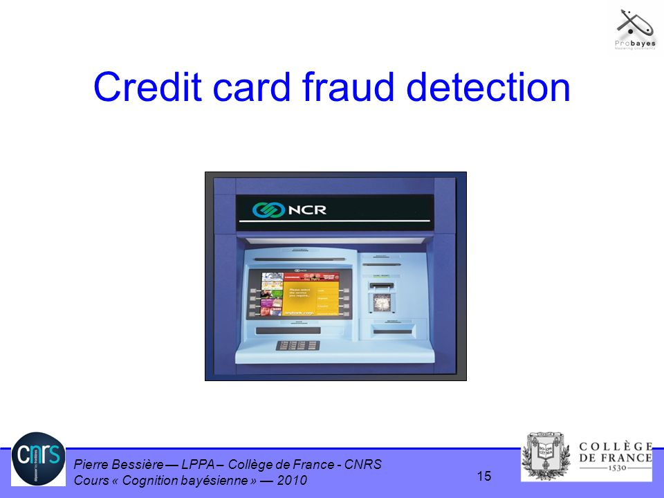 Pierre Bessière LPPA – Collège de France - CNRS Cours « Cognition bayésienne » 2010 Credit card fraud detection 15