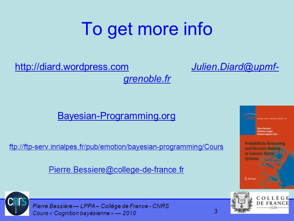 Pierre Bessière LPPA – Collège de France - CNRS Cours « Cognition bayésienne » 2010 Normalization and Conjunction Postulates Bayes rule Cox Theorem Resolution Principle Why don t you take the disjunction rule as an axiom.