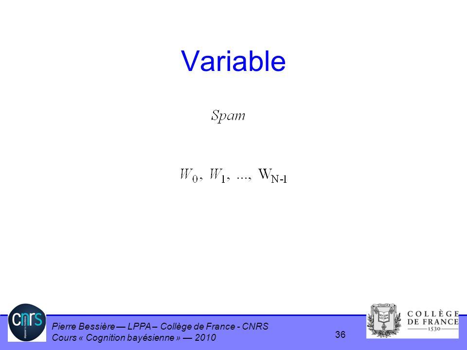Pierre Bessière LPPA – Collège de France - CNRS Cours « Cognition bayésienne » 2010 Variable 36