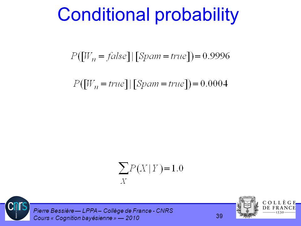 Pierre Bessière LPPA – Collège de France - CNRS Cours « Cognition bayésienne » 2010 Conditional probability 39
