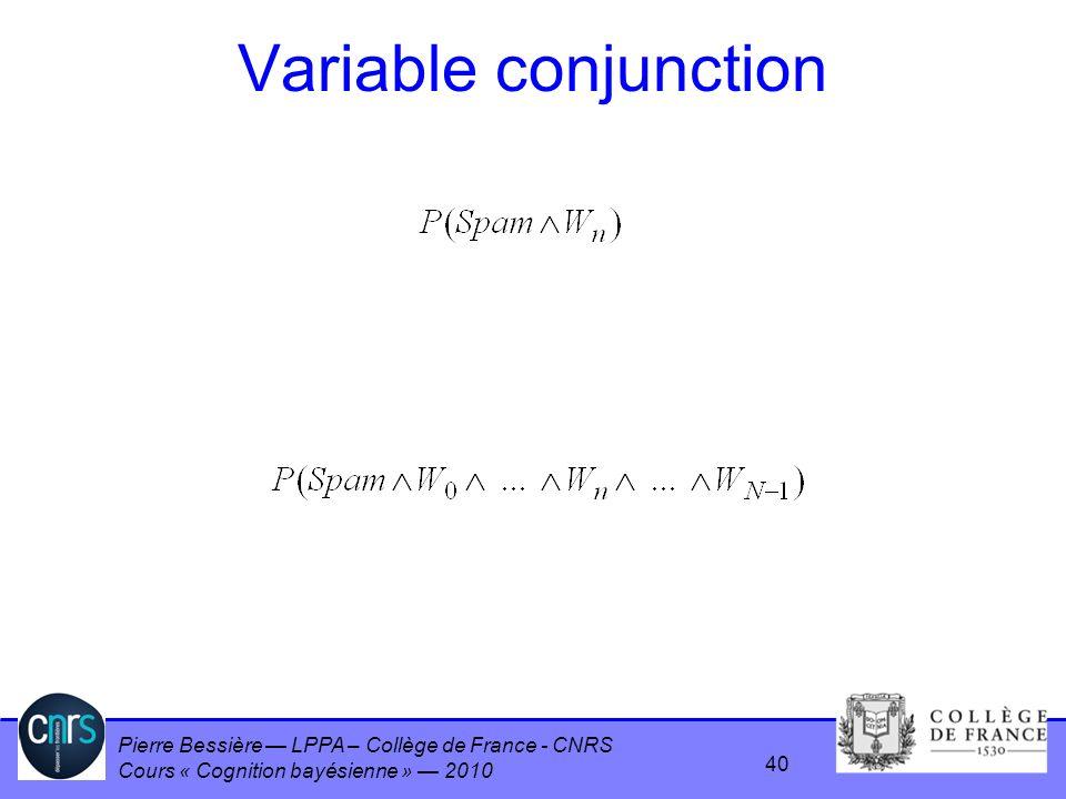 Pierre Bessière LPPA – Collège de France - CNRS Cours « Cognition bayésienne » 2010 Variable conjunction 40