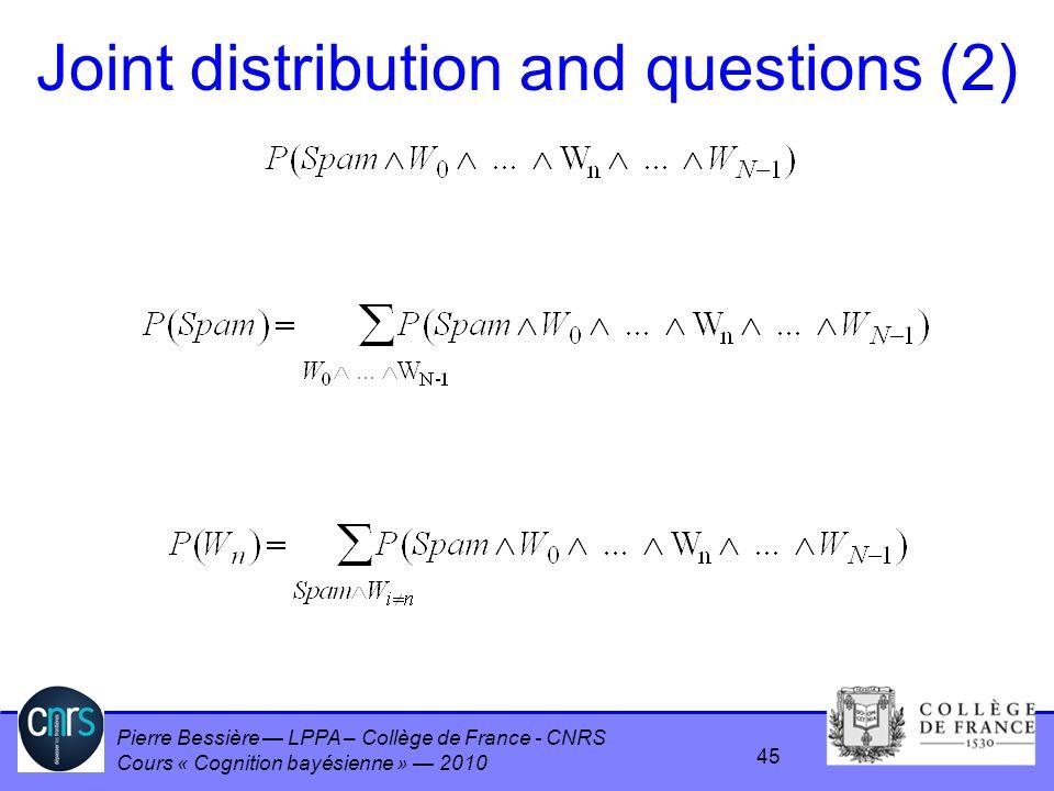 Pierre Bessière LPPA – Collège de France - CNRS Cours « Cognition bayésienne » 2010 Joint distribution and questions (2) 45
