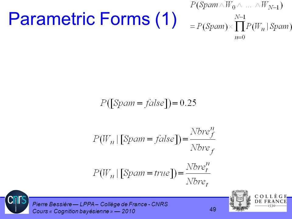 Pierre Bessière LPPA – Collège de France - CNRS Cours « Cognition bayésienne » 2010 Parametric Forms (1) 49