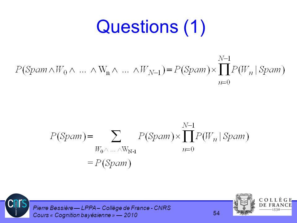 Pierre Bessière LPPA – Collège de France - CNRS Cours « Cognition bayésienne » 2010 Questions (1) 54